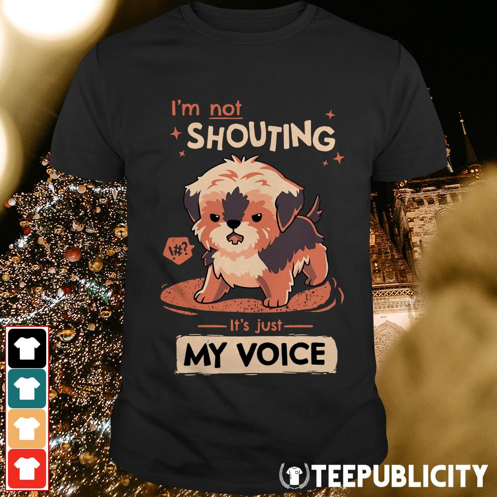 Dog I'm not shouting it's just my voice shirt