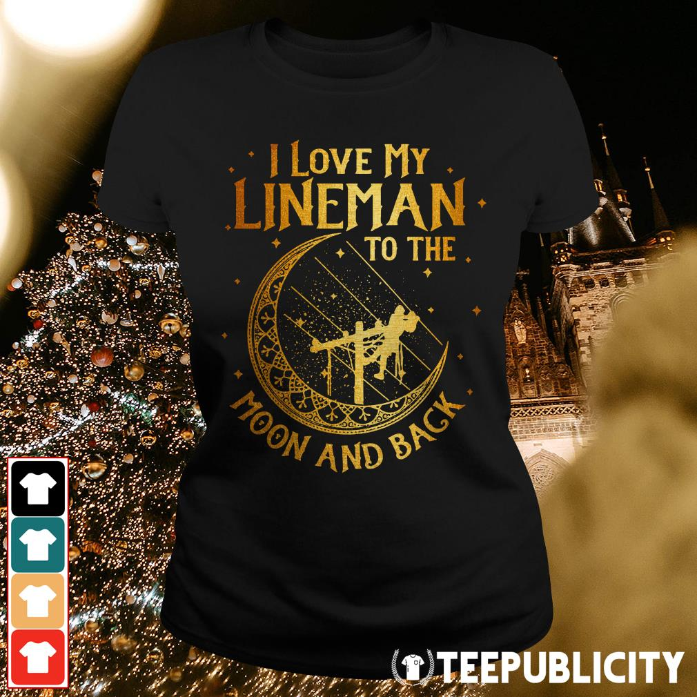 I love my lineman to the moon and back Ladies Tee