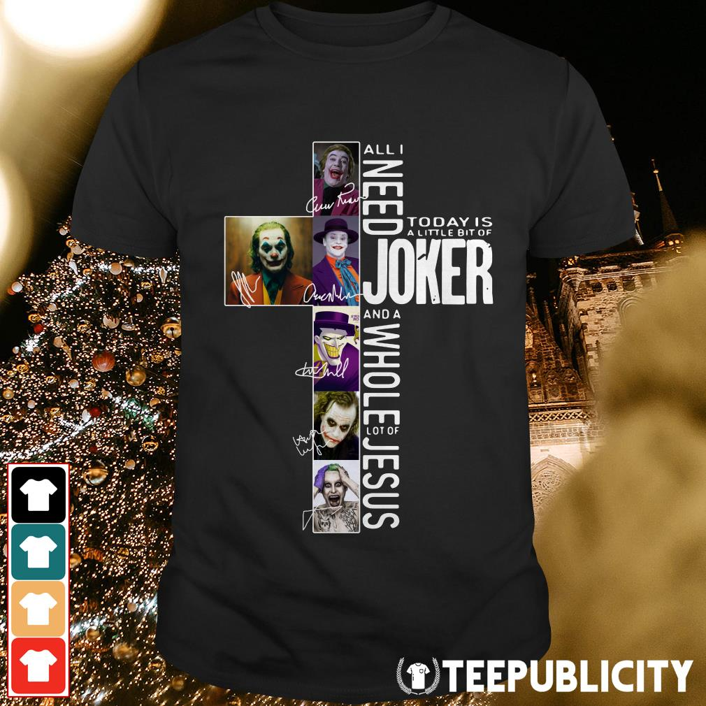 Official All I need today is a little bit of Joker and a whole lot of Jesus shirt