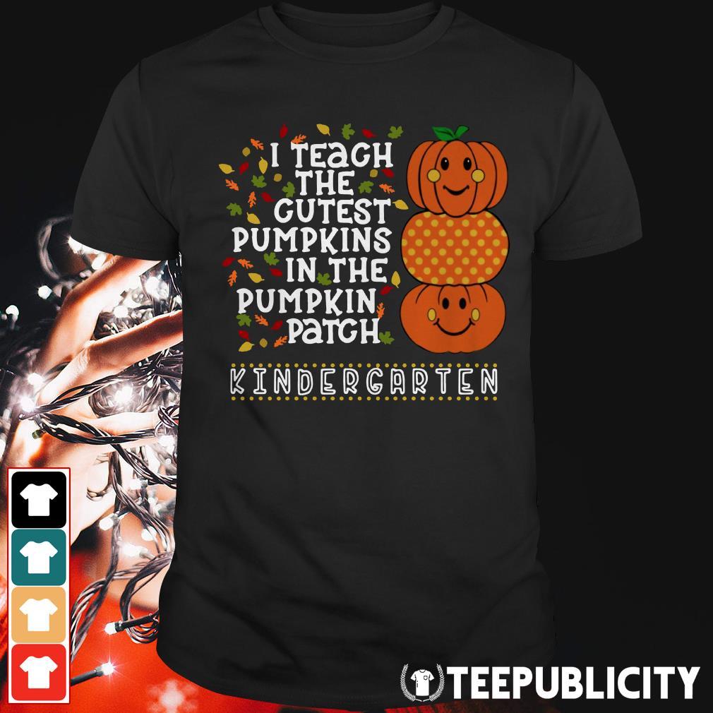 Official I teach the cutest pumpkins in pumpkin patch kindergarten shirt