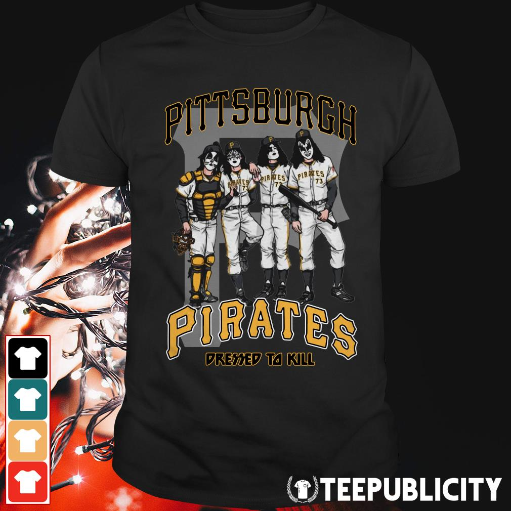Official KISS pittsburgh Pirates dressed to kill shirt
