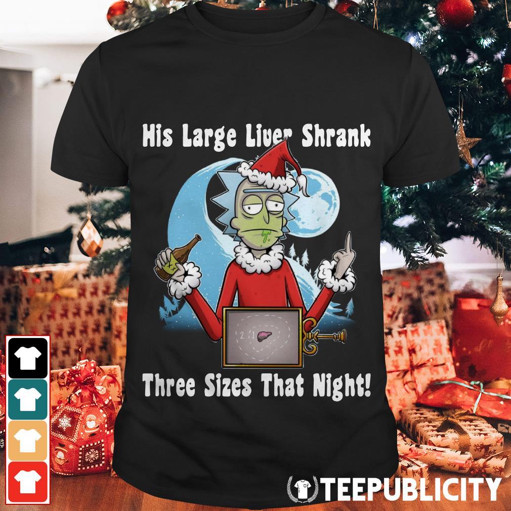 Rick Santa his large liver shrank three sizes that night shirt