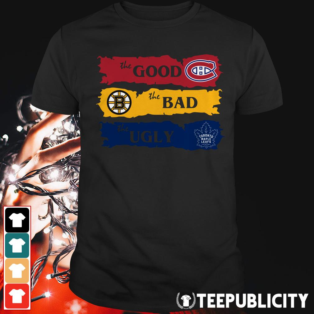 Official Montreal Canadiens The Good Boston Bruins The Bad Toronto Maple Leafs The Ugly shirt