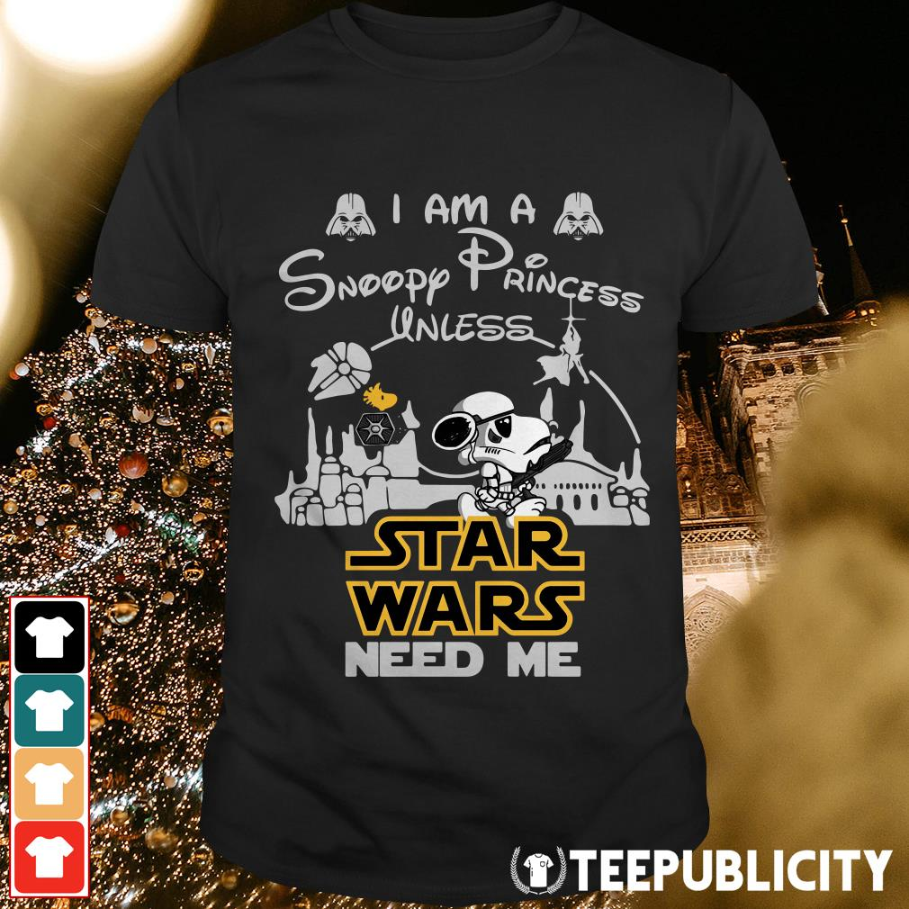 Official I am a Snoopy princess unless Star Wars need me shirt
