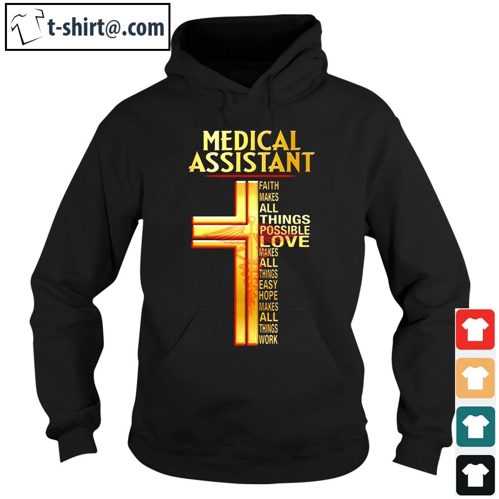 Official Medical assistant faith makes all things possible love makes s hoodie