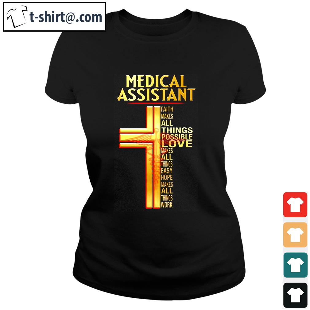 Official Medical assistant faith makes all things possible love makes s ladies-tê