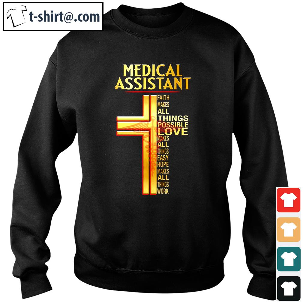 Official Medical assistant faith makes all things possible love makes s sweater