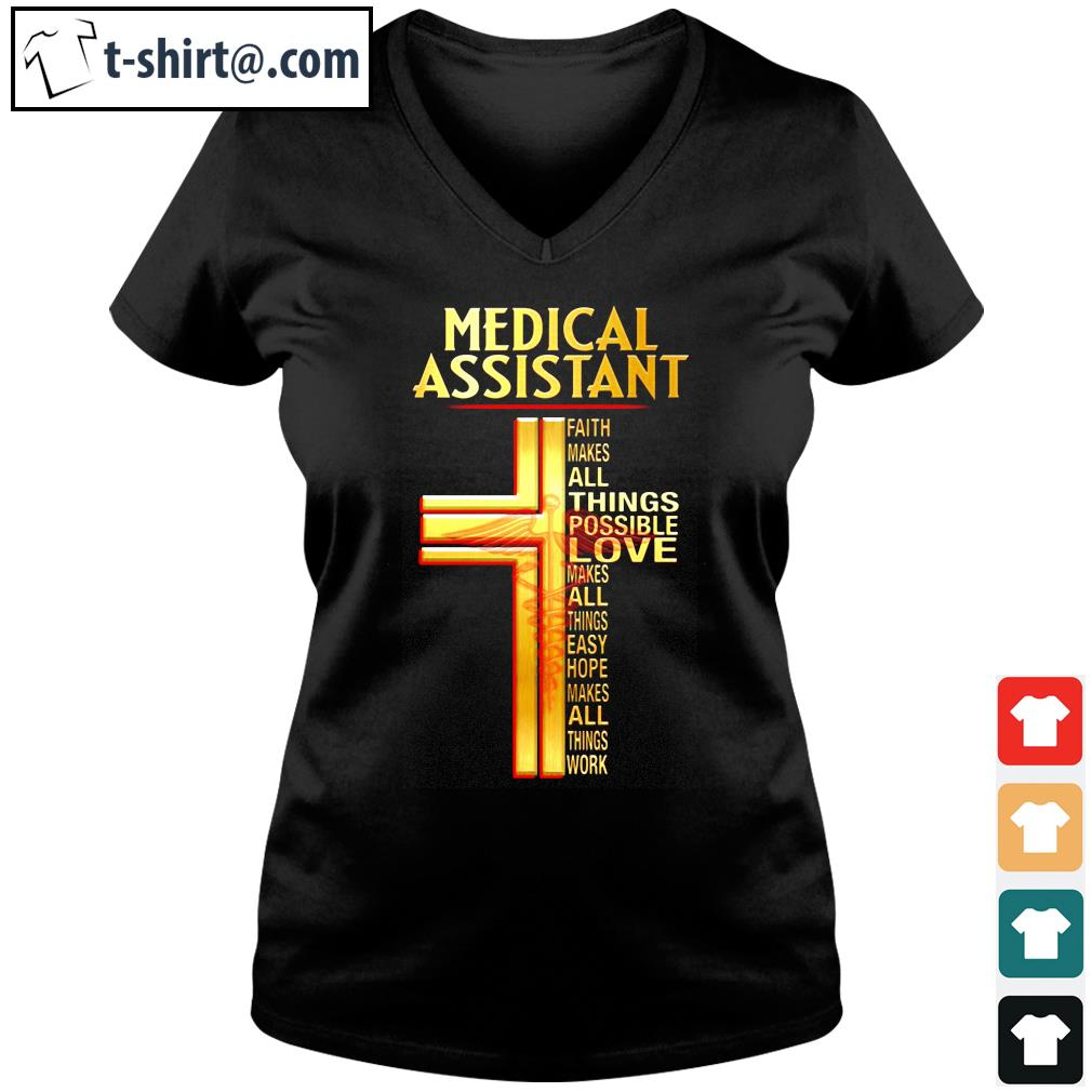 Official Medical assistant faith makes all things possible love makes s v-neck-t-shirt