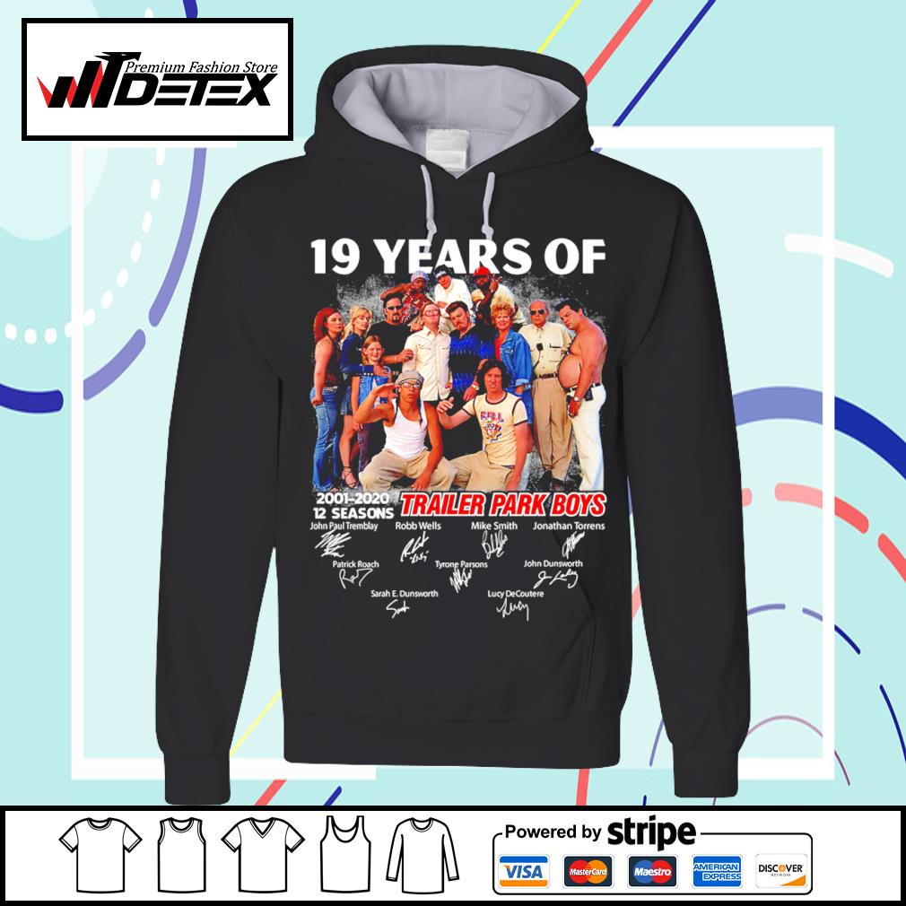 19 years of Trailer Park Boys 2001 2020 12 seasons signature s hoodie