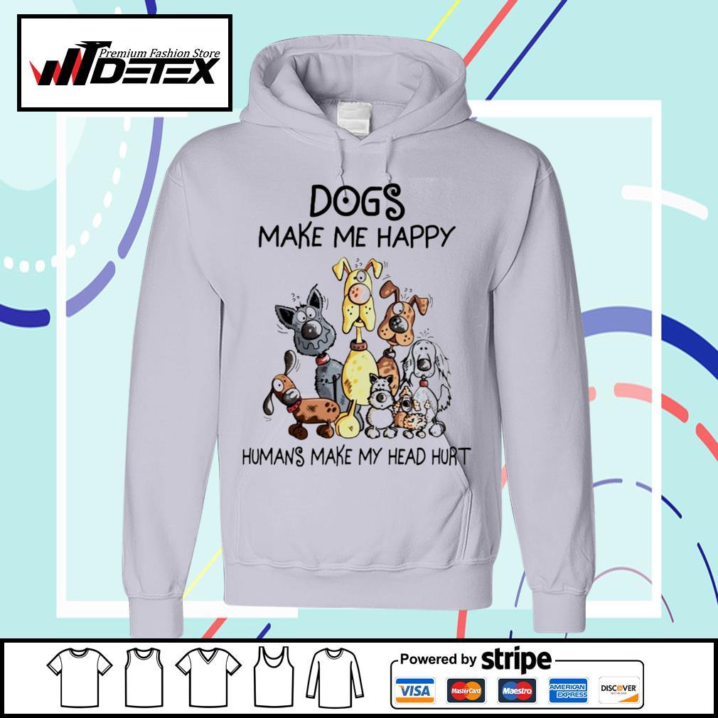 Dogs make me happy humans make my head hurt T-s hoodie