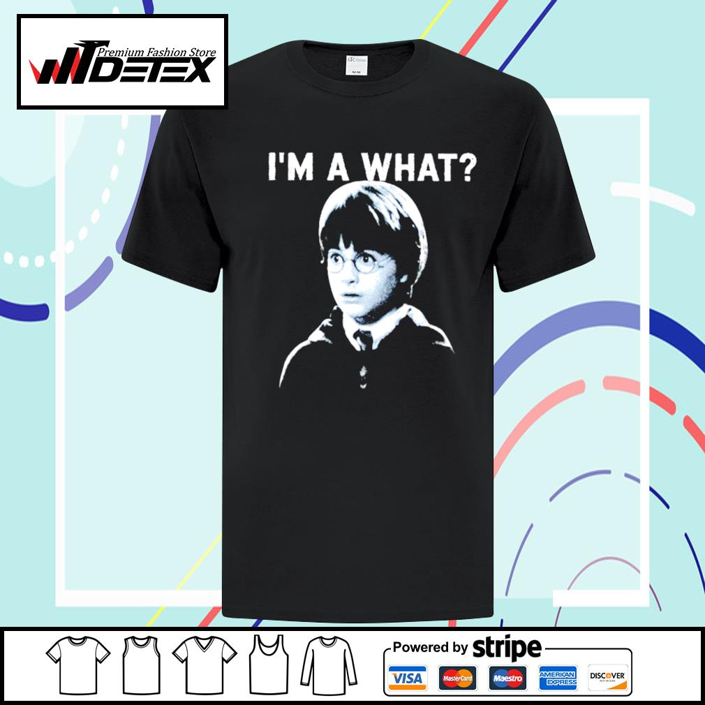 Harry Potter I'm a what shirt