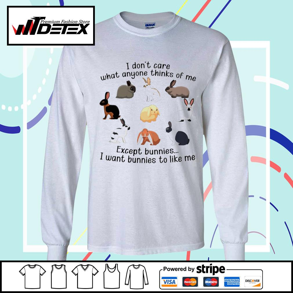 I don't care what anyone thinks of me except bunnies s longsleeve-tee