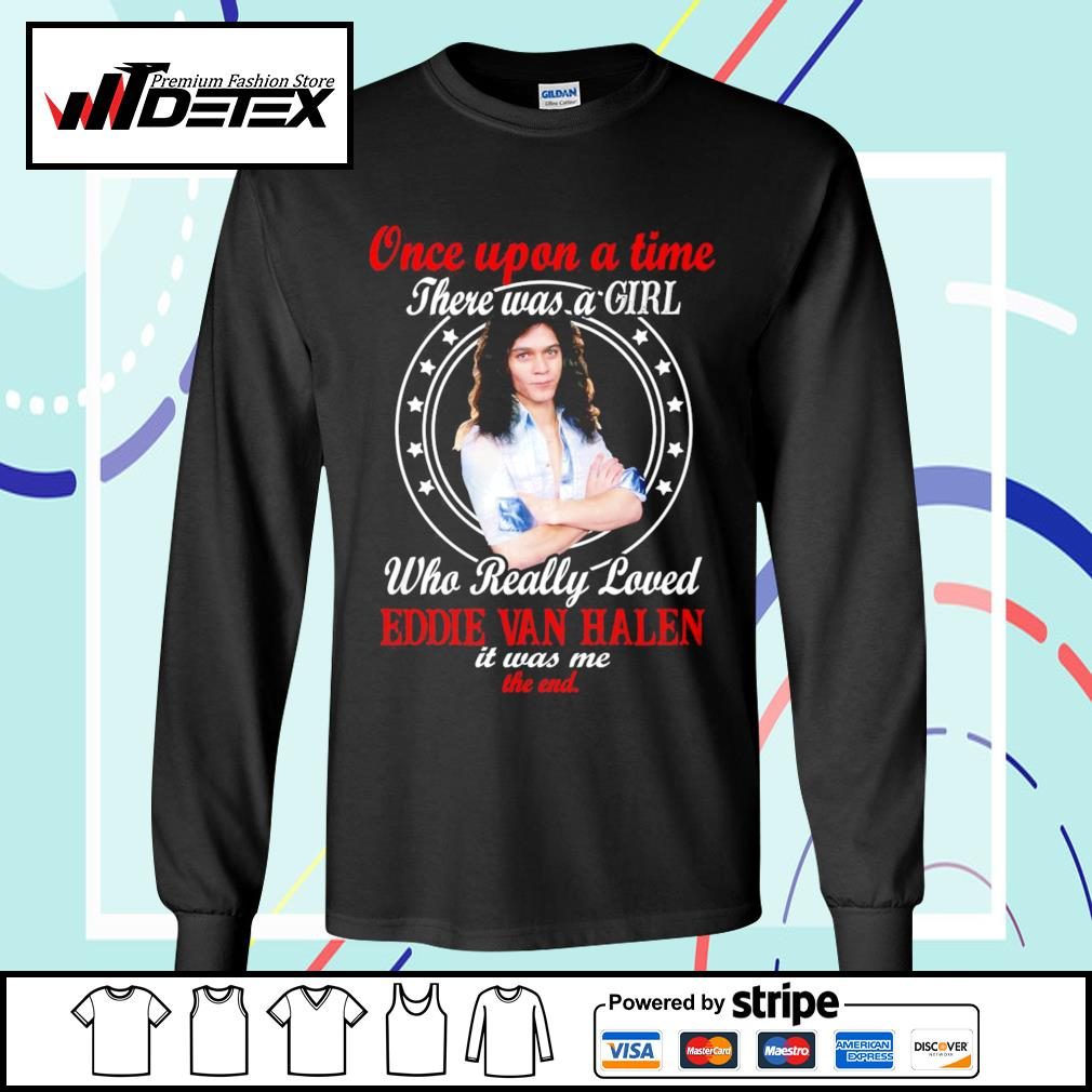 Once upon a time who really loved Eddie Van Halen it was me the end s longsleeve-tee