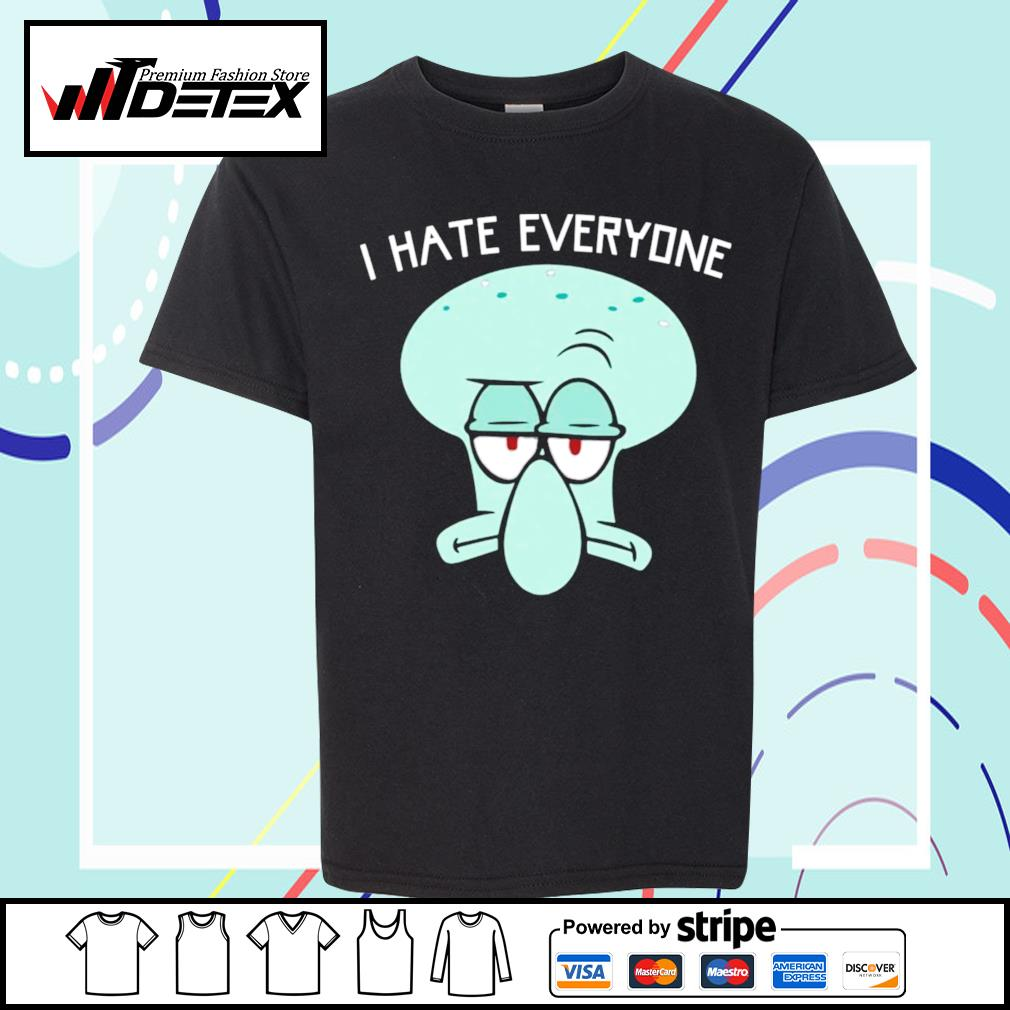 Squidward Tentacles I hate everyone s youth-tee