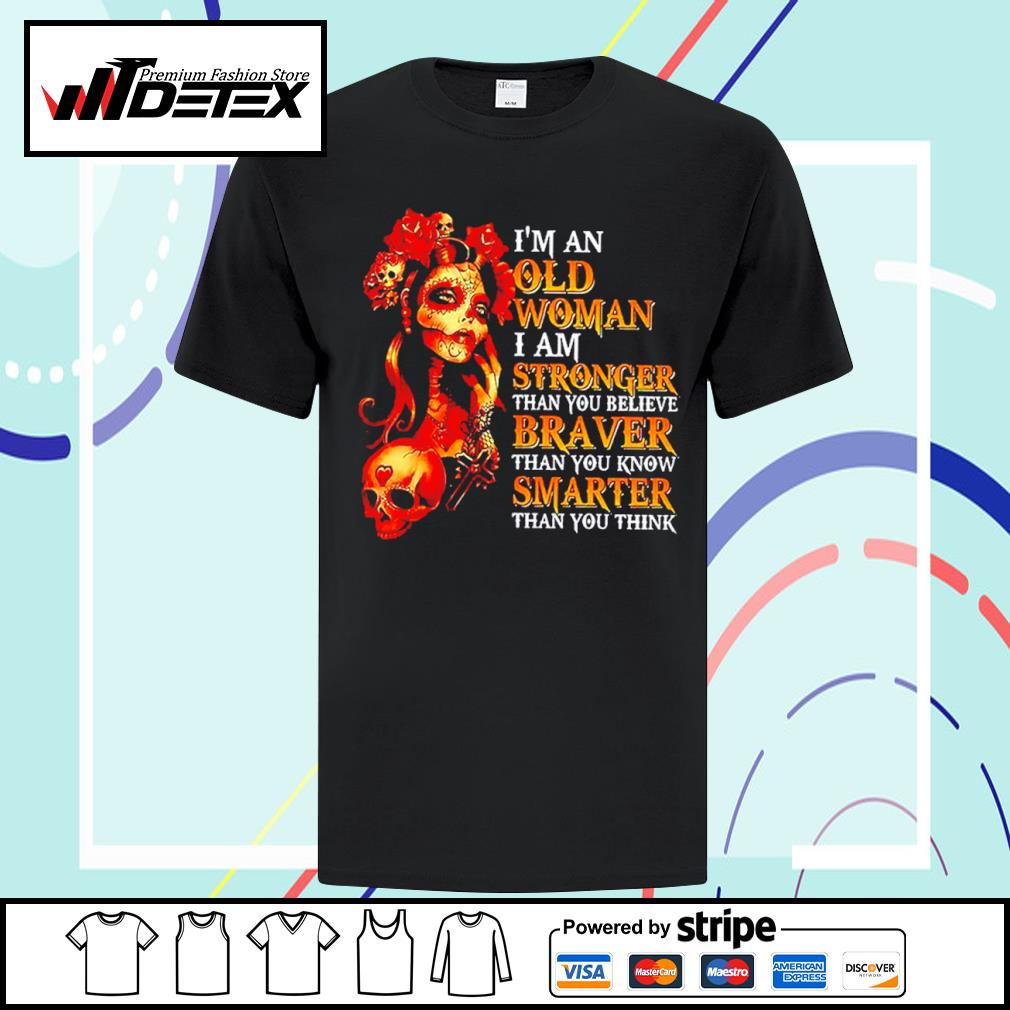 Tattoo girl I'm an old woman I am stronger than you believe braver than you know smarter than you think shirt