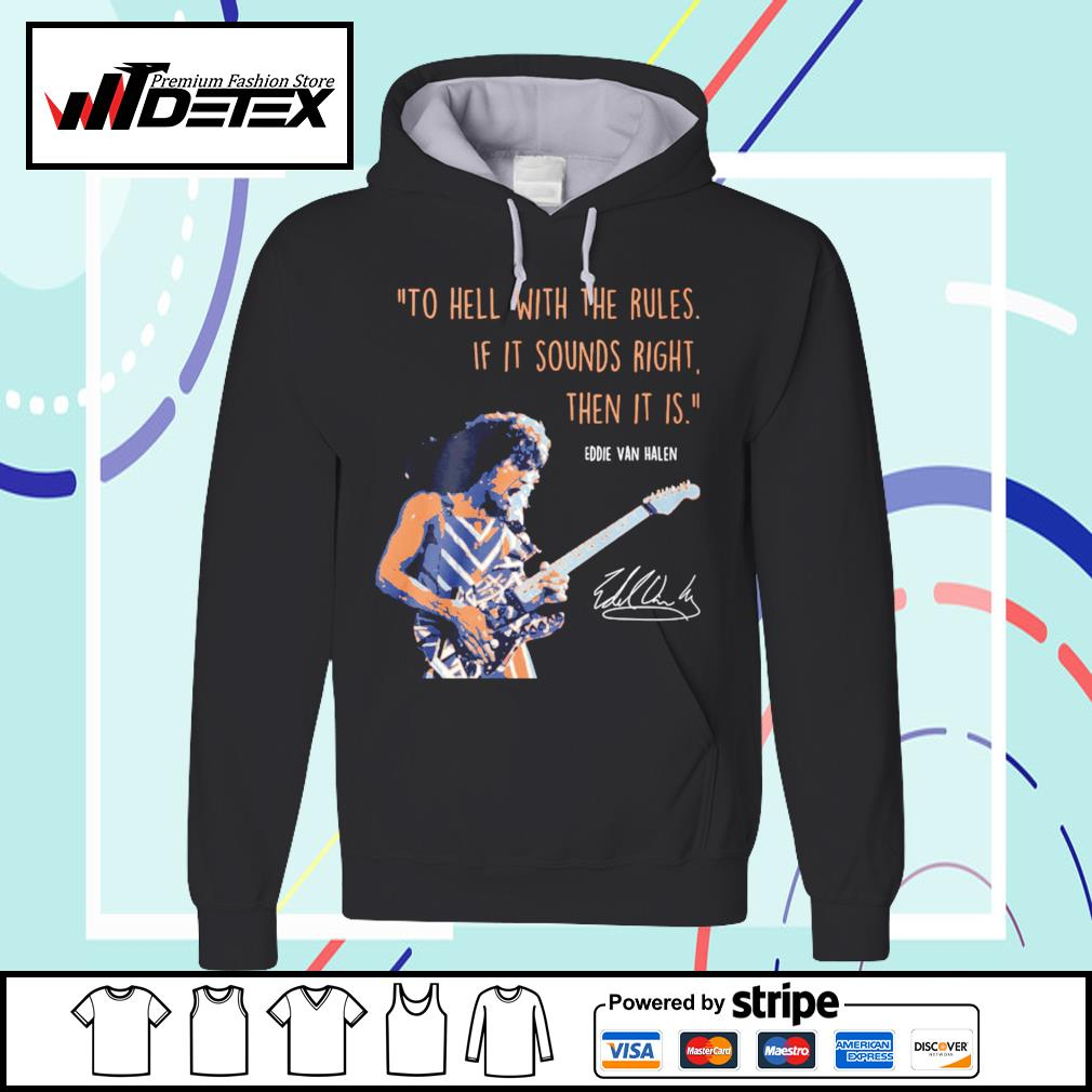 To hell with the rules if it sounds right then it is Eddie Van Halen signature s hoodie
