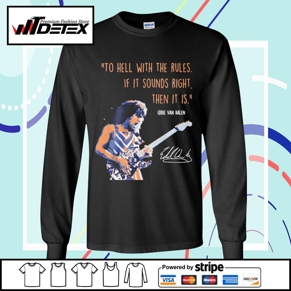 To hell with the rules if it sounds right then it is Eddie Van Halen signature s longsleeve-tee
