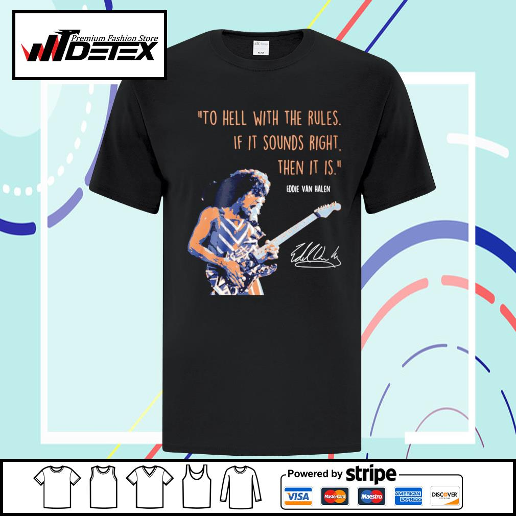 To hell with the rules if it sounds right then it is Eddie Van Halen signature shirt